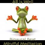 All Is Well Binaural Beat Mindful Meditation